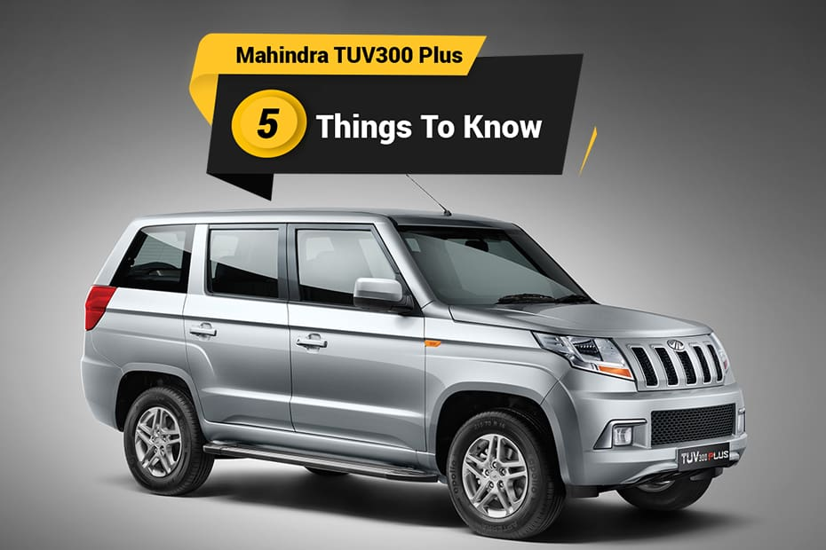 Mahindra Tuv300 Plus 5 Things To Know About This 9 Seater Suv