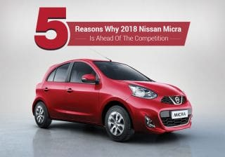 5 Reasons Why 2018 Nissan Micra Is Ahead Of The Competition