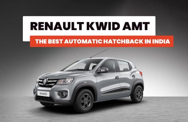 Renault Kwid AMT: The Best Automatic Hatchback In India