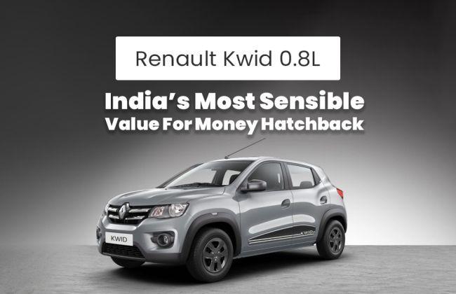 Renault Kwid 0.8L: India's Most Sensible, Value For Money Hatchback